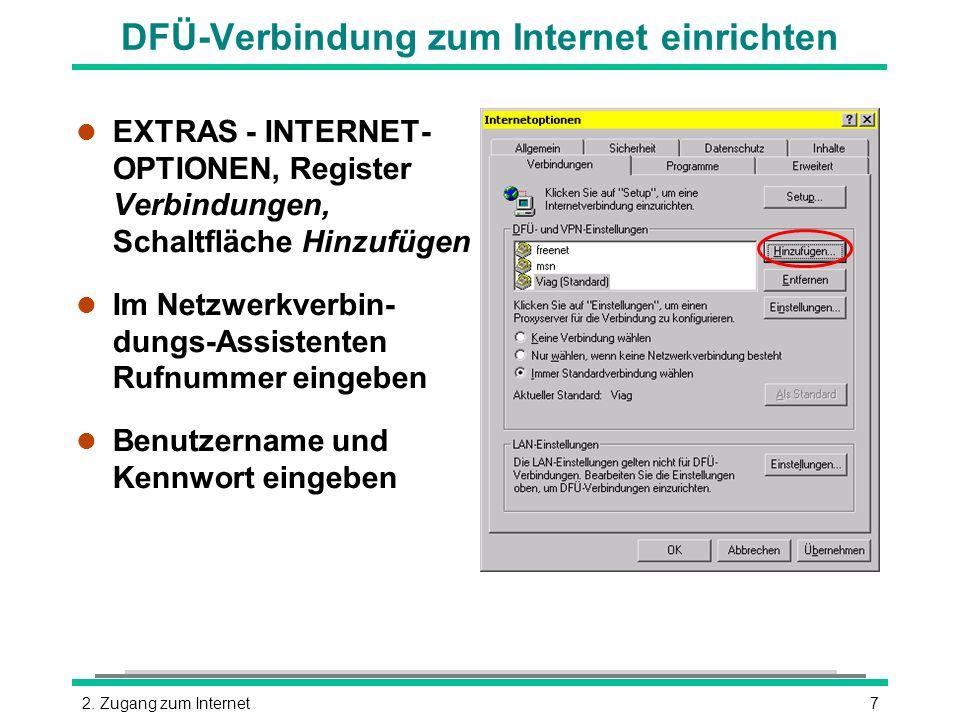72. Zugang zum Internet l EXTRAS - INTERNET- OPTIONEN, Register Verbindungen, Schaltfläche Hinzufügen l Im Netzwerkverbin- dungs-Assistenten Rufnummer