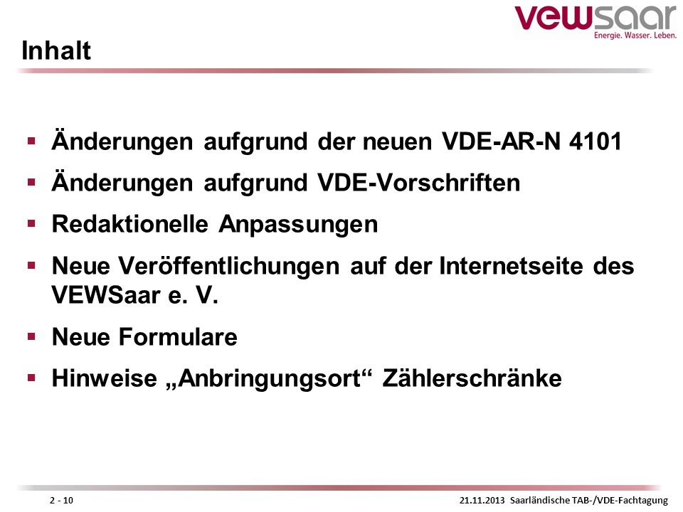 21.11.2013 Saarländische TAB-/VDE-Fachtagung2 - 10 Inhalt Änderungen aufgrund der neuen VDE-AR-N 4101 Änderungen aufgrund VDE-Vorschriften Redaktionel