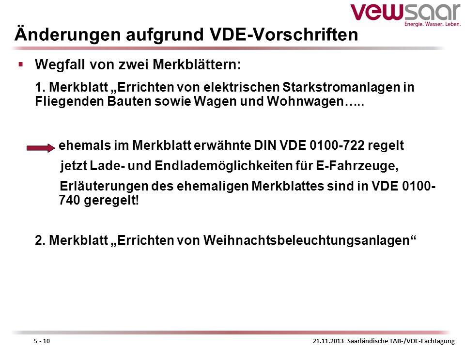 21.11.2013 Saarländische TAB-/VDE-Fachtagung5 - 10 Änderungen aufgrund VDE-Vorschriften Wegfall von zwei Merkblättern: 1. Merkblatt Errichten von elek