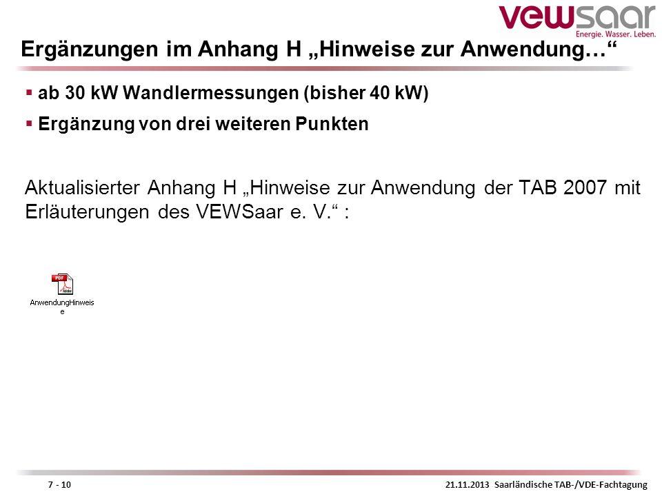 21.11.2013 Saarländische TAB-/VDE-Fachtagung7 - 10 Ergänzungen im Anhang H Hinweise zur Anwendung… ab 30 kW Wandlermessungen (bisher 40 kW) Ergänzung