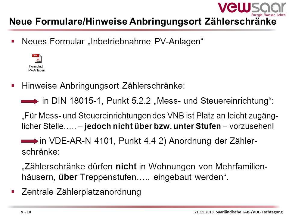 21.11.2013 Saarländische TAB-/VDE-Fachtagung9 - 10 Neue Formulare/Hinweise Anbringungsort Zählerschränke Neues Formular Inbetriebnahme PV-Anlagen Hinw