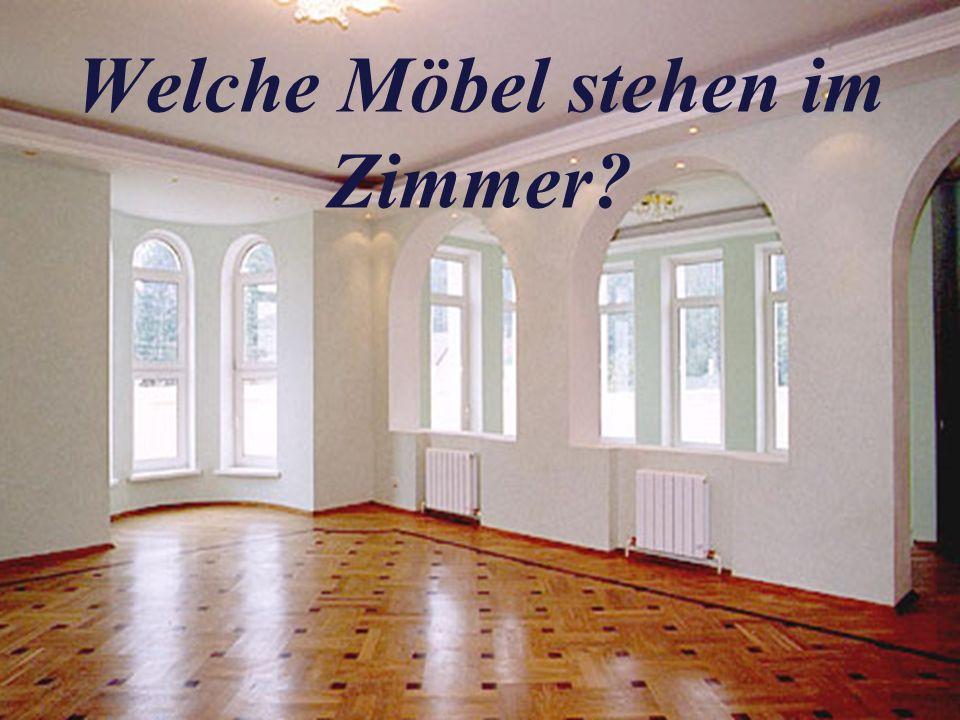 Welche Möbel stehen im Zimmer?