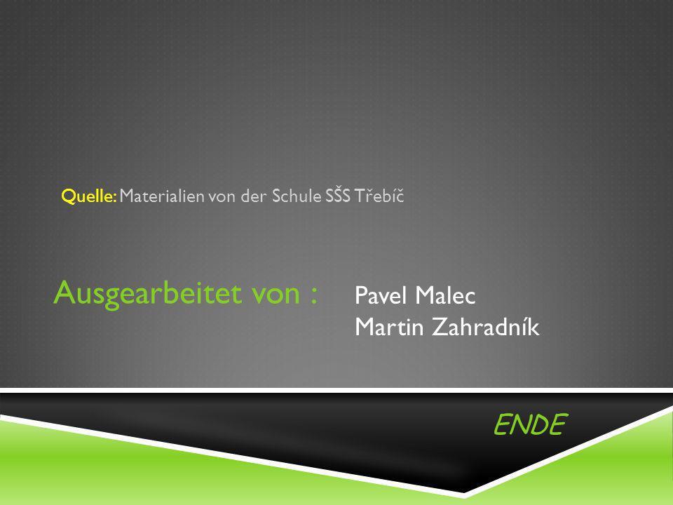 Ausgearbeitet von : Quelle: Materialien von der Schule SŠS Třebíč Pavel Malec Martin Zahradník ENDE