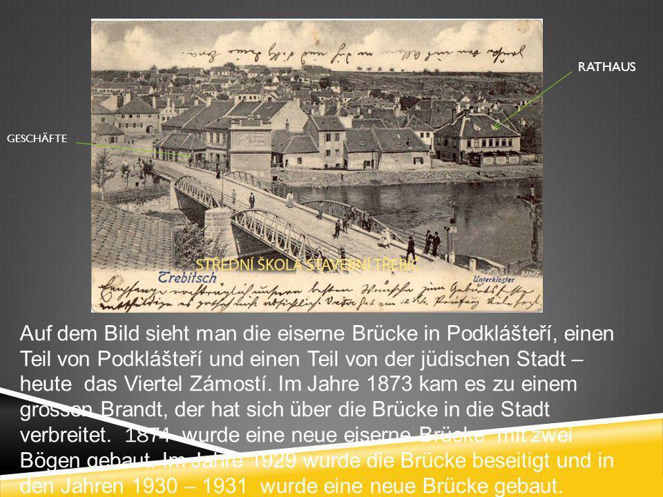 RATHAUS GESCHÄFTE Auf dem Bild sieht man die eiserne Brücke in Podklášteří, einen Teil von Podklášteří und einen Teil von der jüdischen Stadt – heute das Viertel Zámostí.