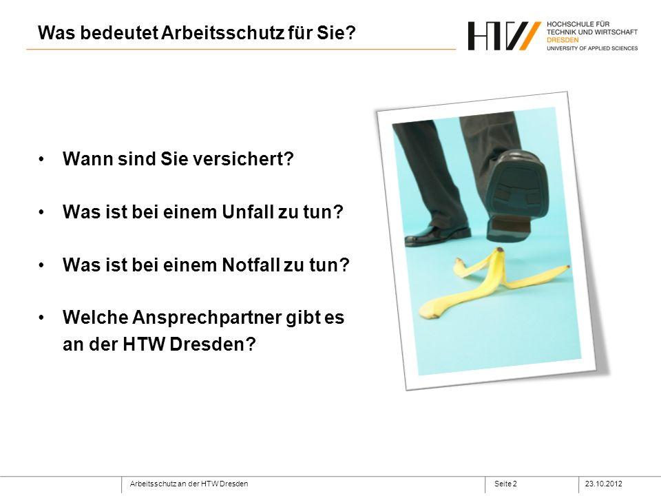 Arbeitsschutz an der HTW Dresden23.10.2012Seite 2 Wann sind Sie versichert.