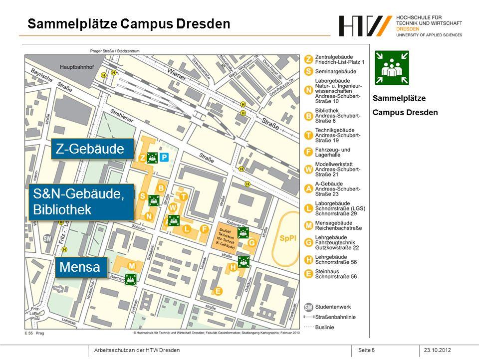 Arbeitsschutz an der HTW Dresden23.10.2012Seite 5 Sammelplätze Campus Dresden Mensa Z-Gebäude S&N-Gebäude, Bibliothek