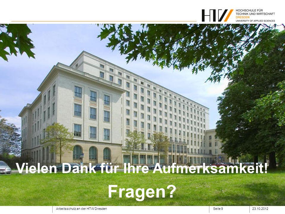 Arbeitsschutz an der HTW Dresden23.10.2012Seite 9 Vielen Dank für Ihre Aufmerksamkeit! Fragen?