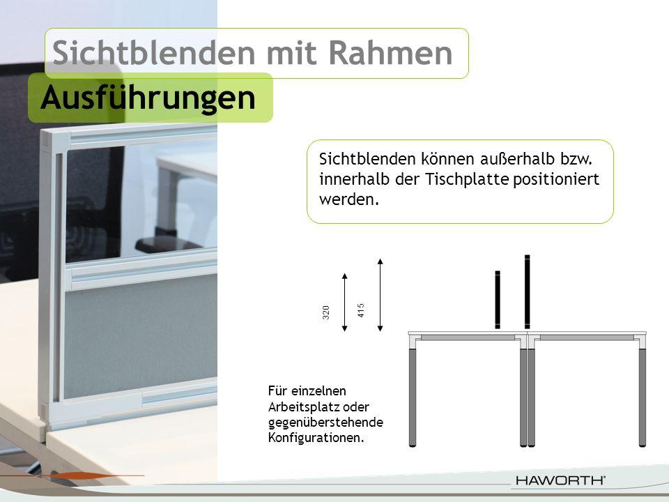 Sichtblenden mit Rahmen Ausführungen 415 320 Sichtblenden können außerhalb bzw. innerhalb der Tischplatte positioniert werden. Für einzelnen Arbeitspl