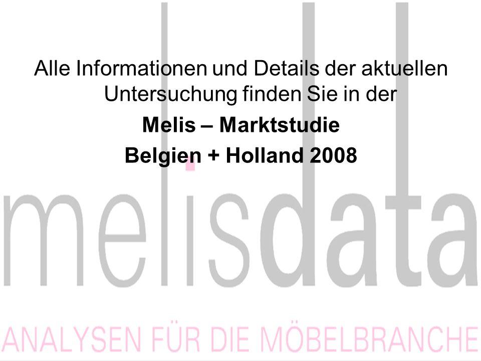 Alle Informationen und Details der aktuellen Untersuchung finden Sie in der Melis – Marktstudie Belgien + Holland 2008