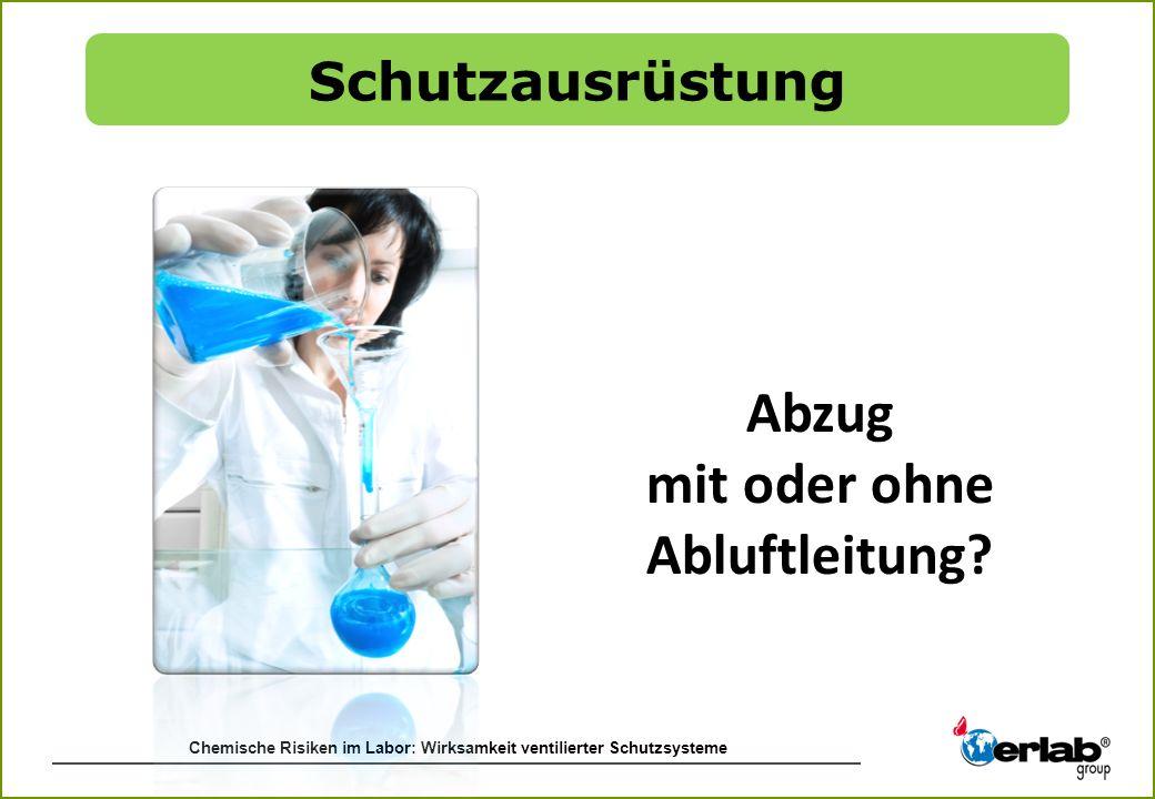 Chemische Risiken im Labor: Wirksamkeit ventilierter Schutzsysteme Abzug mit oder ohne Abluftleitung? Schutzausrüstung