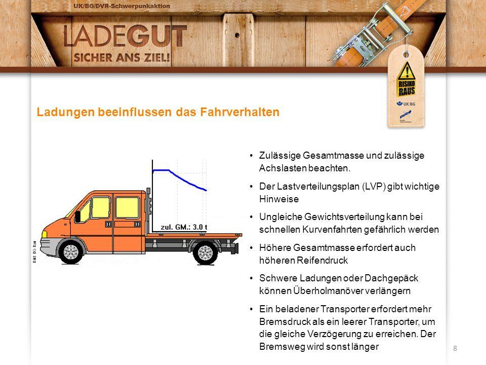 8 Ladungen beeinflussen das Fahrverhalten Zulässige Gesamtmasse und zulässige Achslasten beachten.