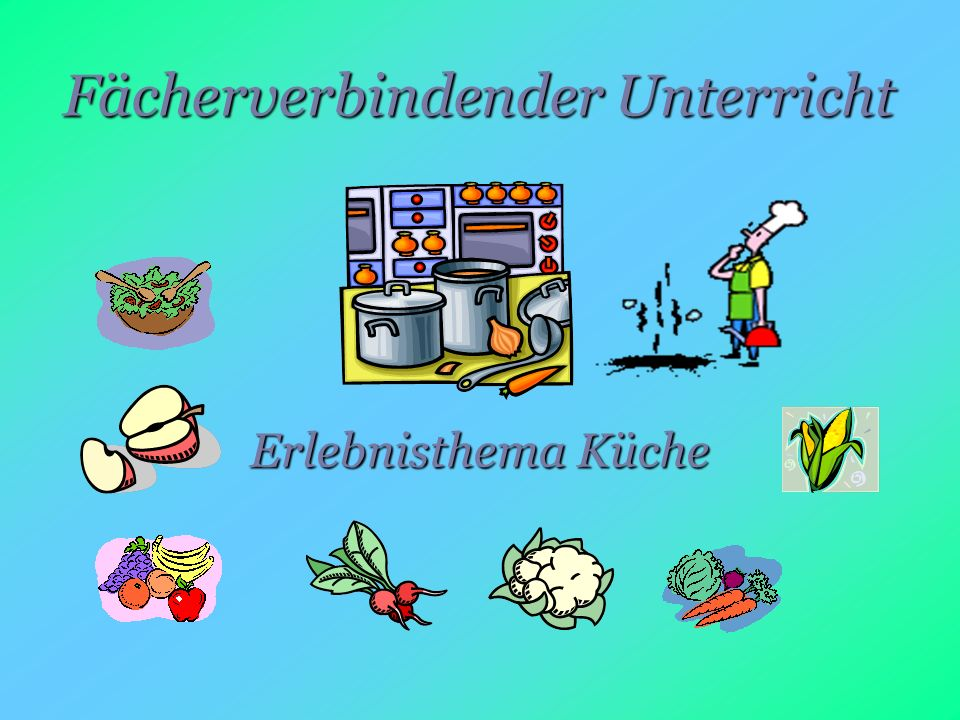 Fächerverbindender Unterricht Erlebnisthema Küche
