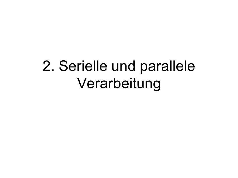 2. Serielle und parallele Verarbeitung