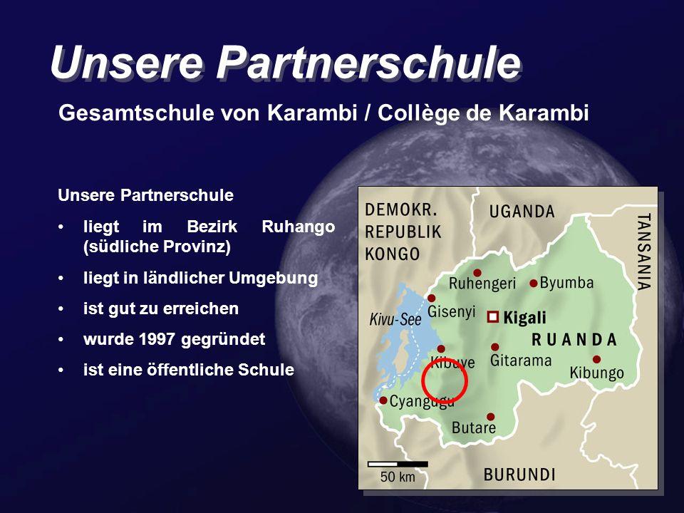 Unsere Partnerschule Gesamtschule von Karambi / Collège de Karambi Unsere Partnerschule liegt im Bezirk Ruhango (südliche Provinz) liegt in ländlicher Umgebung ist gut zu erreichen wurde 1997 gegründet ist eine öffentliche Schule
