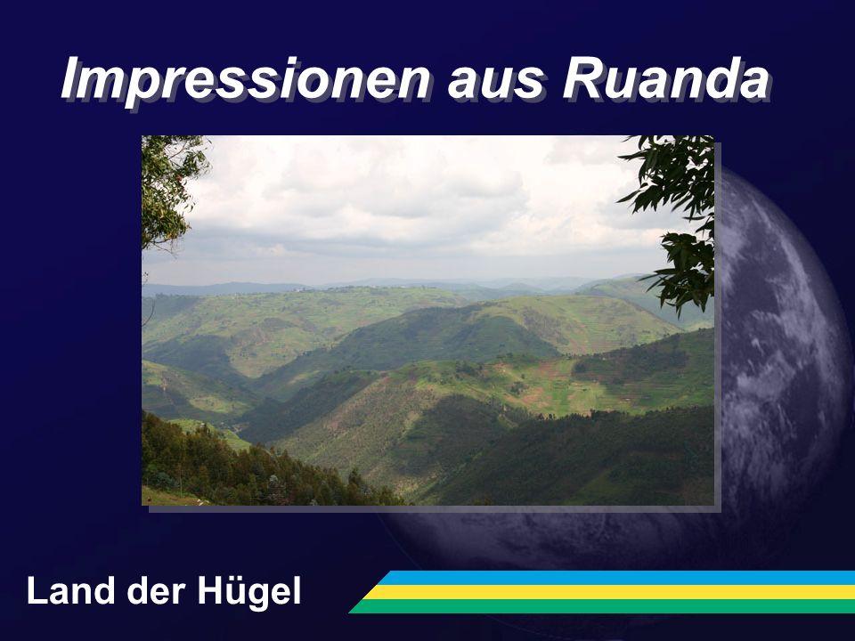 Impressionen aus Ruanda Land der Hügel