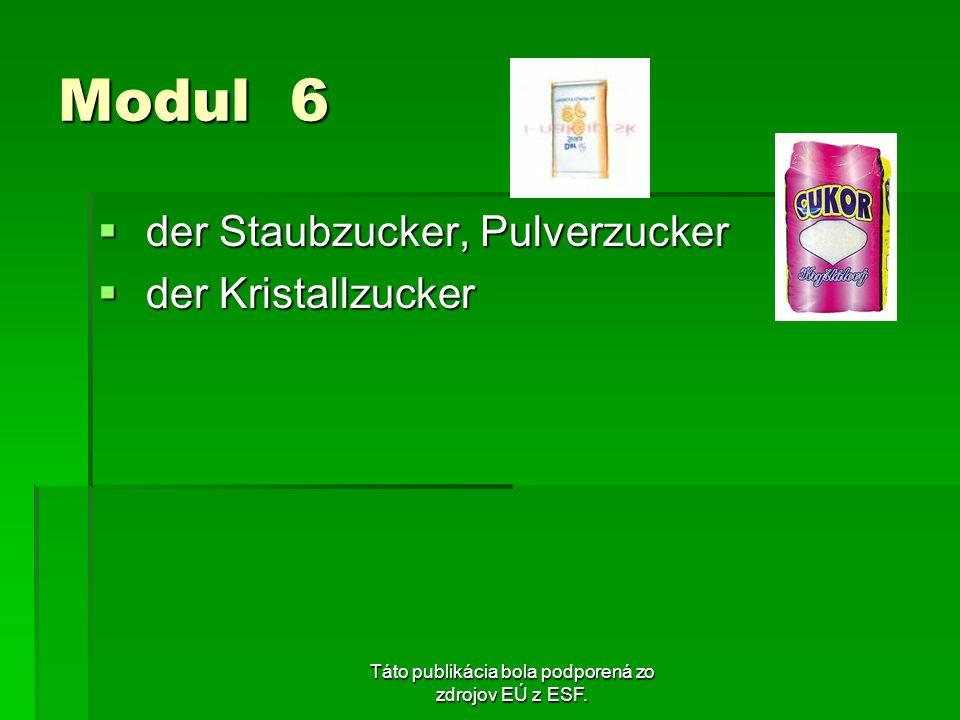 Táto publikácia bola podporená zo zdrojov EÚ z ESF. Modul 6 der Staubzucker, Pulverzucker der Staubzucker, Pulverzucker der Kristallzucker der Kristal