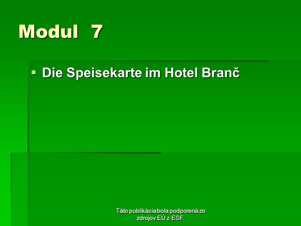 Táto publikácia bola podporená zo zdrojov EÚ z ESF. Modul 7 Die Speisekarte im Hotel Branč Die Speisekarte im Hotel Branč