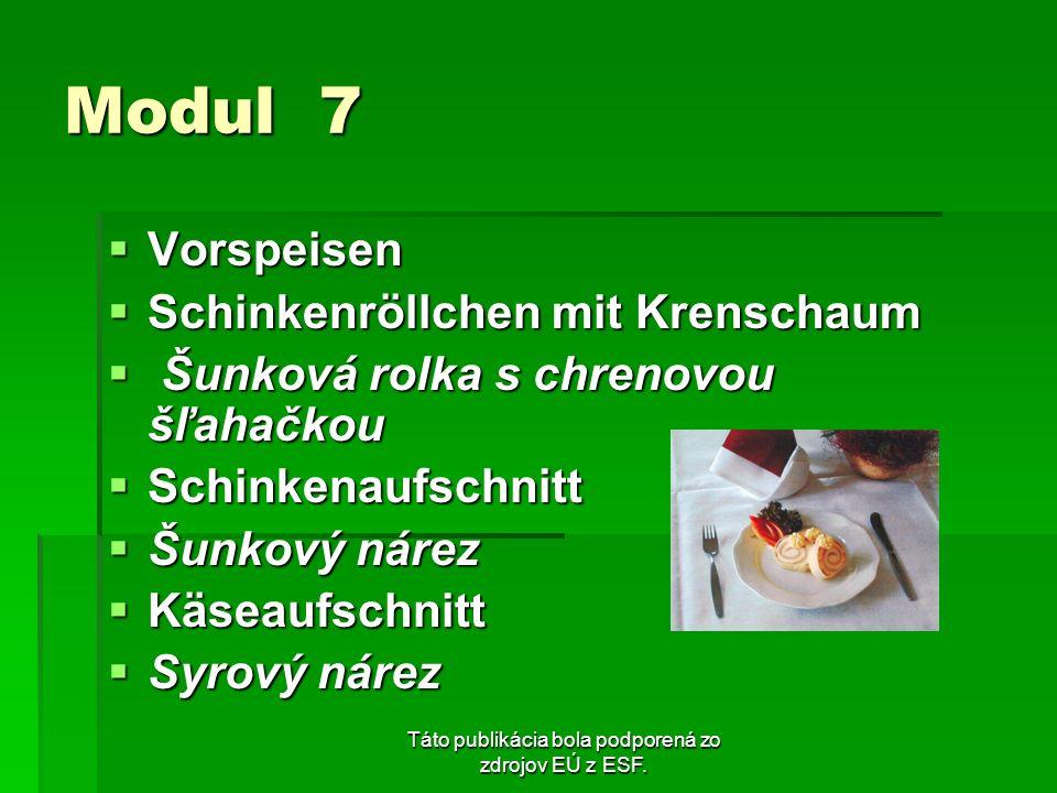 Táto publikácia bola podporená zo zdrojov EÚ z ESF. Modul 7 Vorspeisen Vorspeisen Schinkenröllchen mit Krenschaum Schinkenröllchen mit Krenschaum Šunk