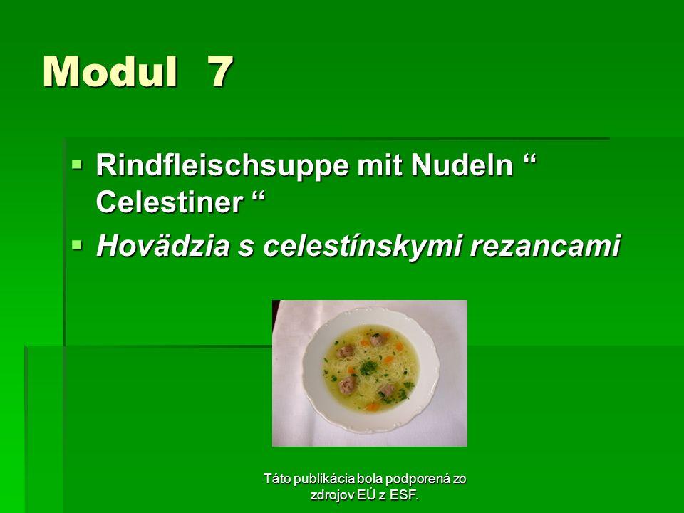 Táto publikácia bola podporená zo zdrojov EÚ z ESF. Modul 7 Rindfleischsuppe mit Nudeln Celestiner Rindfleischsuppe mit Nudeln Celestiner Hovädzia s c