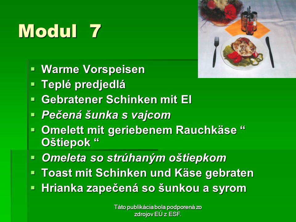 Táto publikácia bola podporená zo zdrojov EÚ z ESF. Modul 7 Warme Vorspeisen Warme Vorspeisen Teplé predjedlá Teplé predjedlá Gebratener Schinken mit