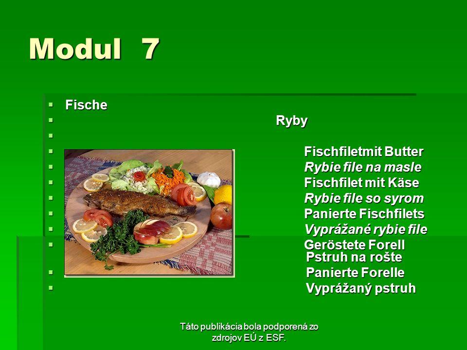 Táto publikácia bola podporená zo zdrojov EÚ z ESF. Modul 7 Fische Fische Ryby Ryby Fischfiletmit Butter Fischfiletmit Butter Rybie file na masle Rybi