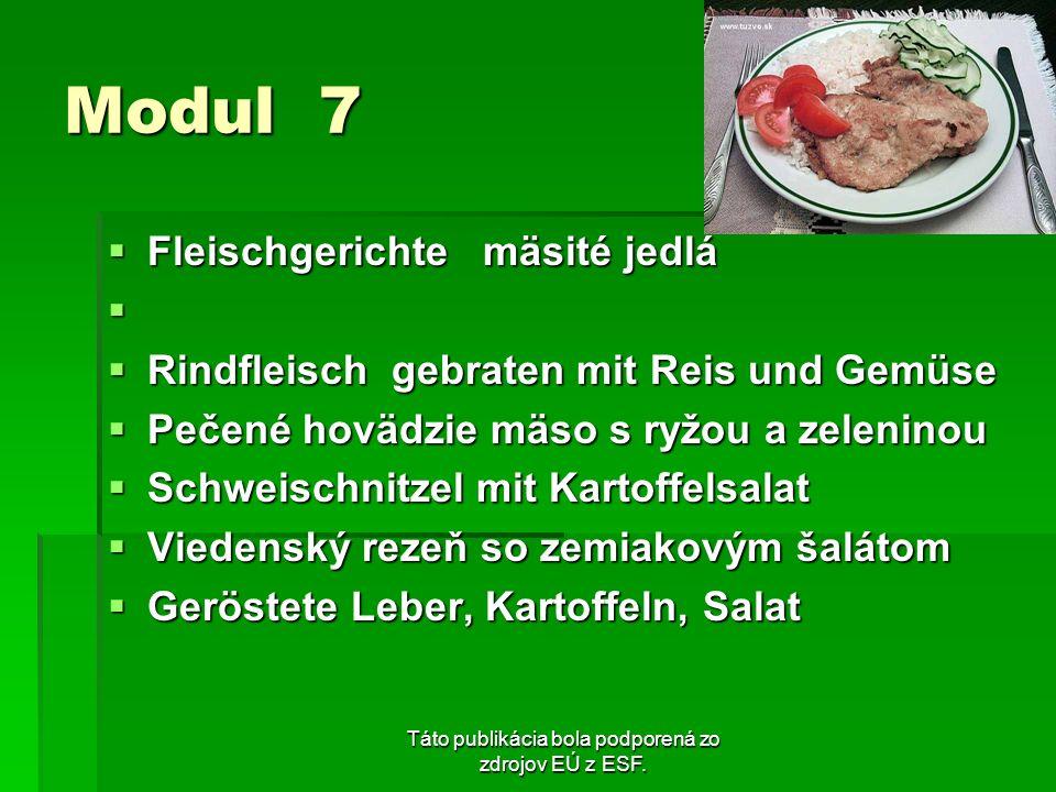 Táto publikácia bola podporená zo zdrojov EÚ z ESF. Modul 7 Fleischgerichte mäsité jedlá Fleischgerichte mäsité jedlá Rindfleisch gebraten mit Reis un