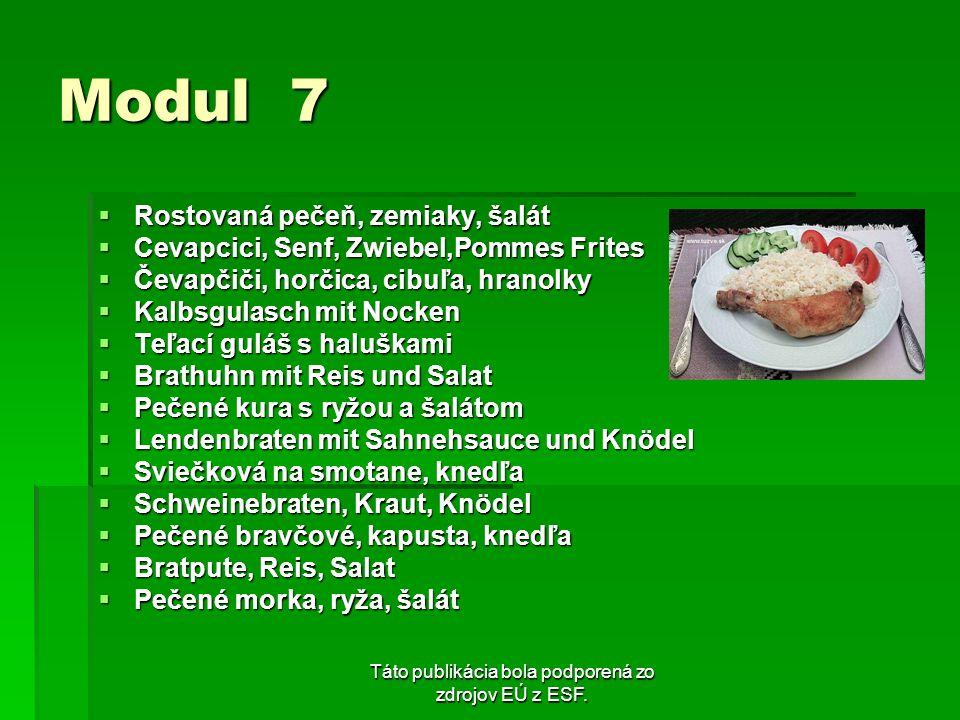 Táto publikácia bola podporená zo zdrojov EÚ z ESF. Modul 7 Rostovaná pečeň, zemiaky, šalát Rostovaná pečeň, zemiaky, šalát Cevapcici, Senf, Zwiebel,P