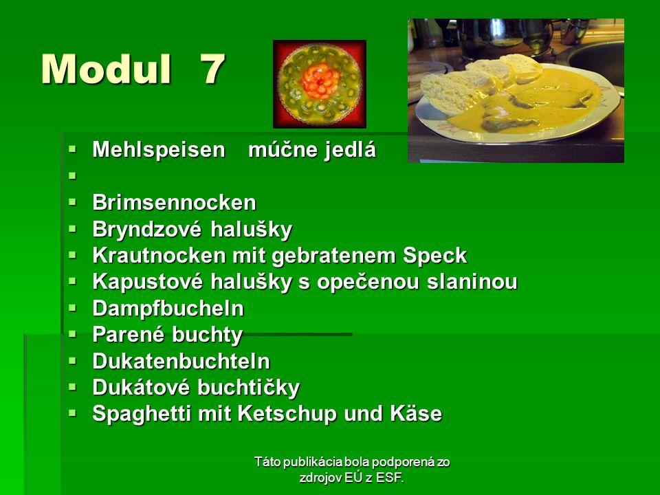 Táto publikácia bola podporená zo zdrojov EÚ z ESF. Modul 7 Mehlspeisen múčne jedlá Mehlspeisen múčne jedlá Brimsennocken Brimsennocken Bryndzové halu