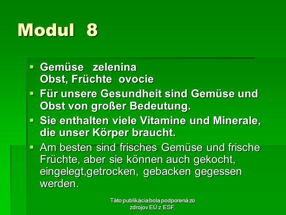 Táto publikácia bola podporená zo zdrojov EÚ z ESF. Modul 8 Gemüse zelenina Obst, Früchte ovocie Gemüse zelenina Obst, Früchte ovocie Für unsere Gesun