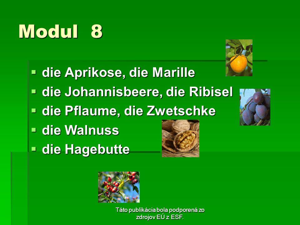 Táto publikácia bola podporená zo zdrojov EÚ z ESF. Modul 8 die Aprikose, die Marille die Aprikose, die Marille die Johannisbeere, die Ribisel die Joh