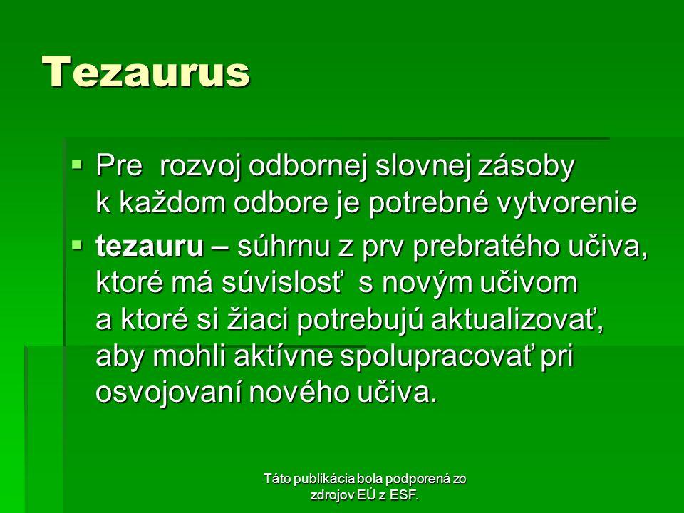 Táto publikácia bola podporená zo zdrojov EÚ z ESF. Tezaurus Pre rozvoj odbornej slovnej zásoby k každom odbore je potrebné vytvorenie Pre rozvoj odbo