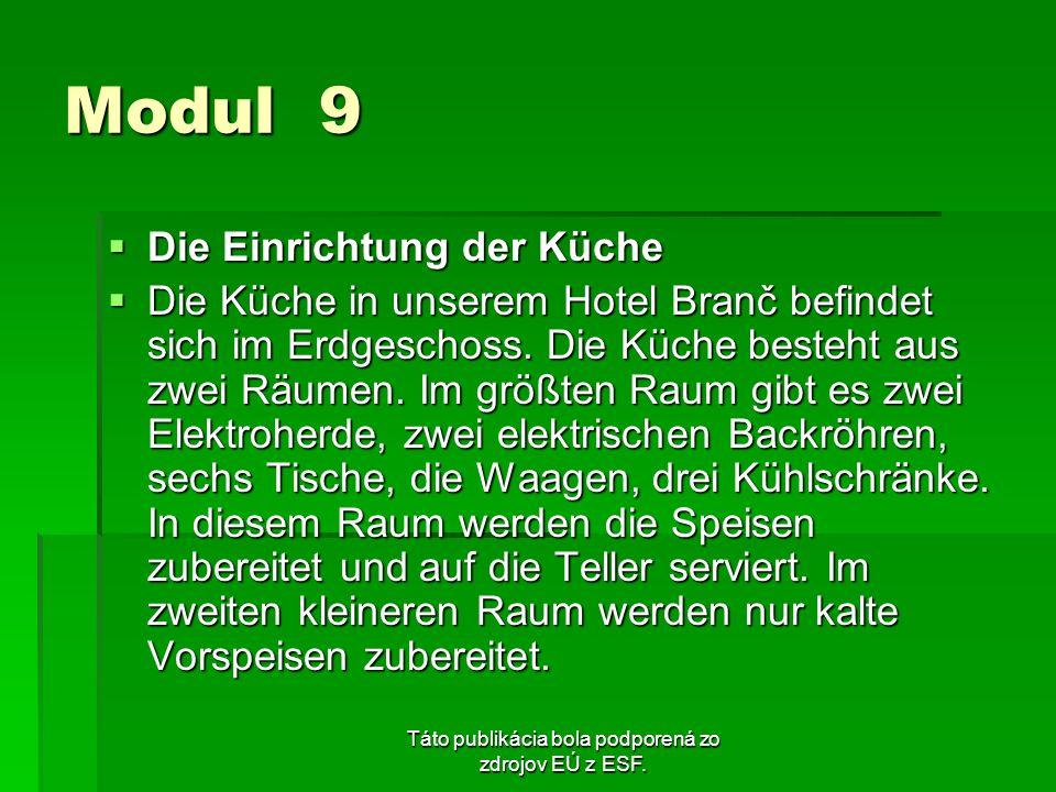 Táto publikácia bola podporená zo zdrojov EÚ z ESF. Modul 9 Die Einrichtung der Küche Die Einrichtung der Küche Die Küche in unserem Hotel Branč befin