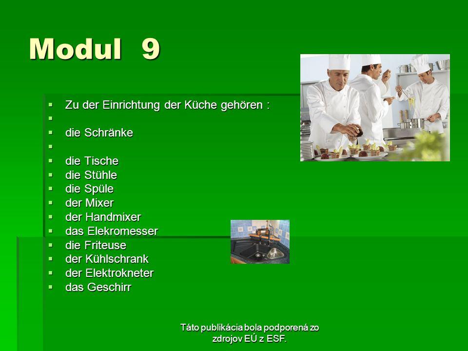 Táto publikácia bola podporená zo zdrojov EÚ z ESF. Modul 9 Zu der Einrichtung der Küche gehören : Zu der Einrichtung der Küche gehören : die Schränke