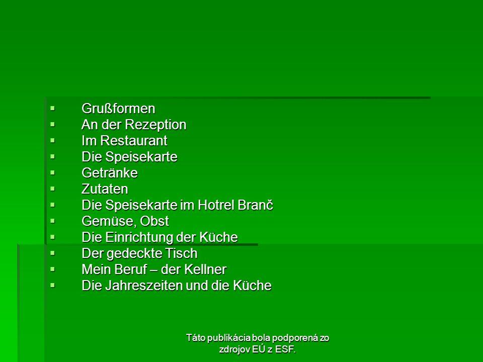Táto publikácia bola podporená zo zdrojov EÚ z ESF. Grußformen Grußformen An der Rezeption An der Rezeption Im Restaurant Im Restaurant Die Speisekart