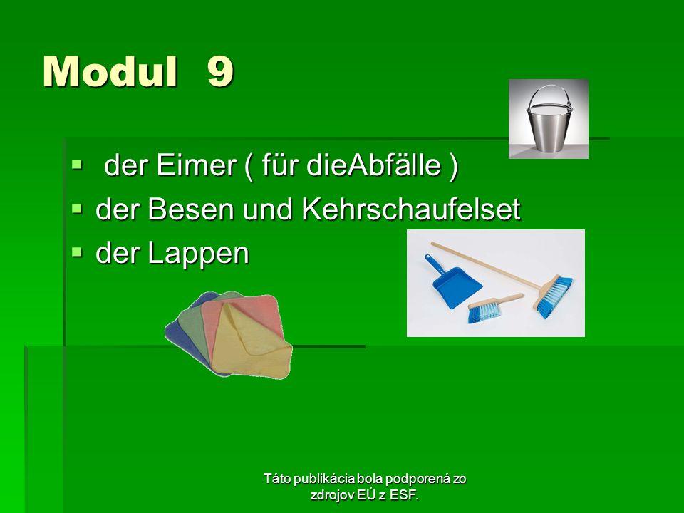 Táto publikácia bola podporená zo zdrojov EÚ z ESF. Modul 9 der Eimer ( für dieAbfälle ) der Eimer ( für dieAbfälle ) der Besen und Kehrschaufelset de