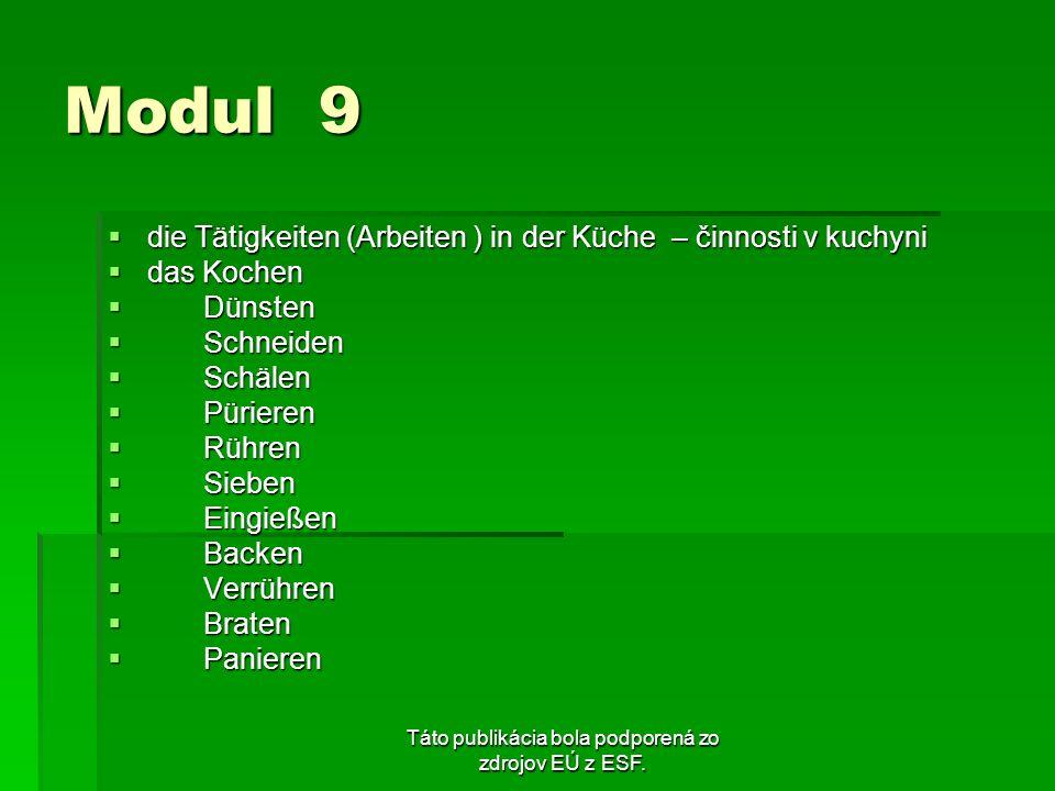 Táto publikácia bola podporená zo zdrojov EÚ z ESF. Modul 9 die Tätigkeiten (Arbeiten ) in der Küche – činnosti v kuchyni die Tätigkeiten (Arbeiten )