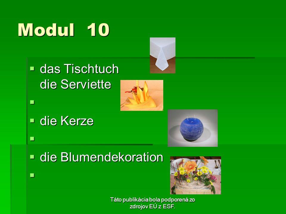 Táto publikácia bola podporená zo zdrojov EÚ z ESF. Modul 10 das Tischtuch die Serviette das Tischtuch die Serviette die Kerze die Kerze die Blumendek