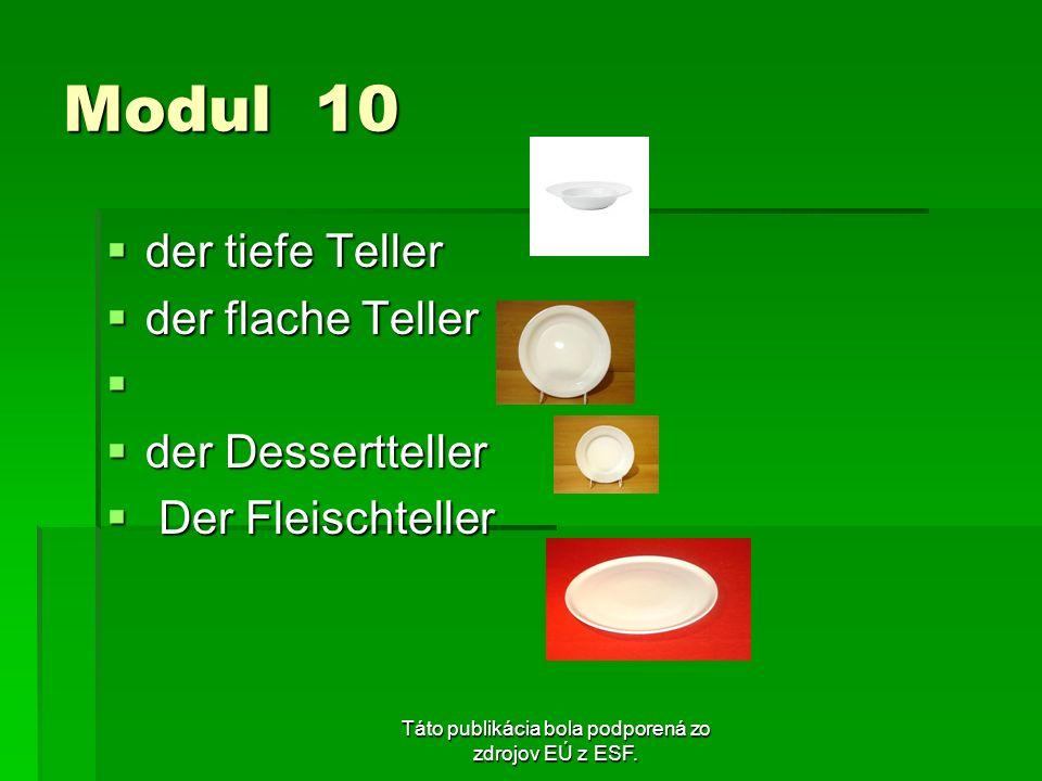 Táto publikácia bola podporená zo zdrojov EÚ z ESF. Modul 10 der tiefe Teller der tiefe Teller der flache Teller der flache Teller der Dessertteller d