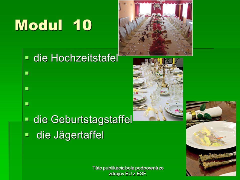 Táto publikácia bola podporená zo zdrojov EÚ z ESF. Modul 10 die Hochzeitstafel die Hochzeitstafel die Geburtstagstaffel die Geburtstagstaffel die Jäg