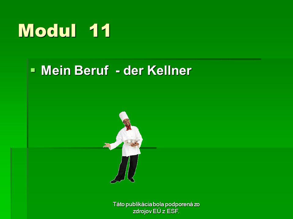 Táto publikácia bola podporená zo zdrojov EÚ z ESF. Modul 11 Mein Beruf - der Kellner Mein Beruf - der Kellner