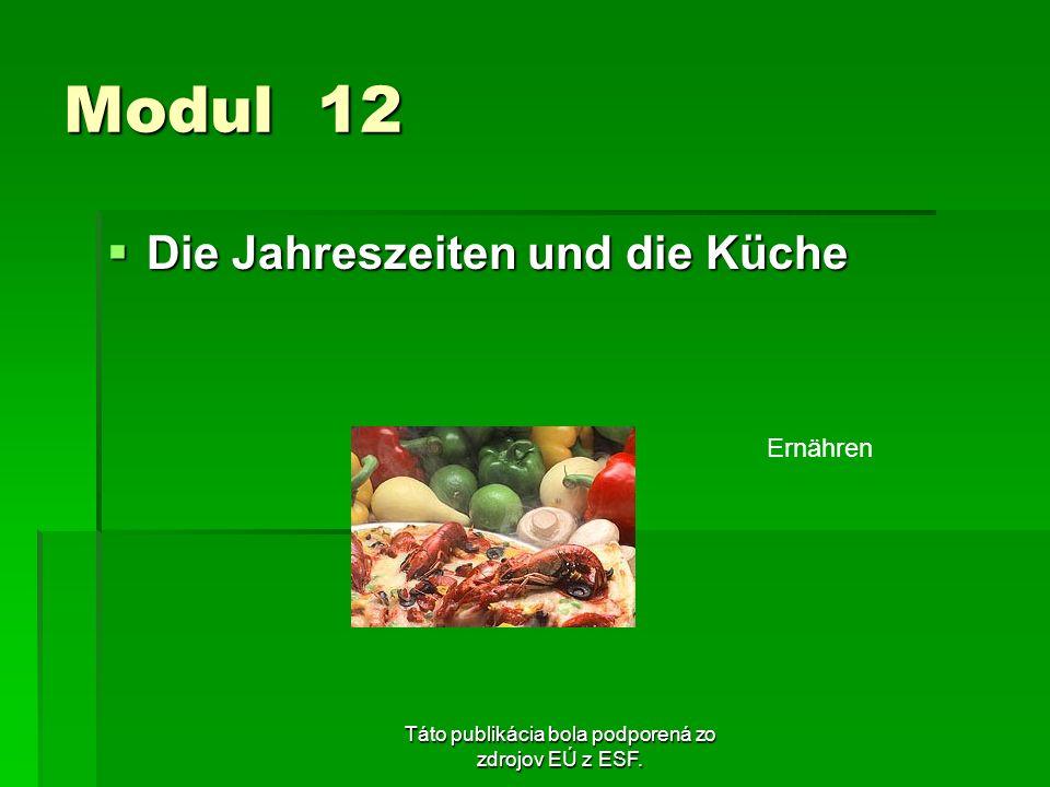 Táto publikácia bola podporená zo zdrojov EÚ z ESF. Modul 12 Die Jahreszeiten und die Küche Die Jahreszeiten und die Küche Ernähren