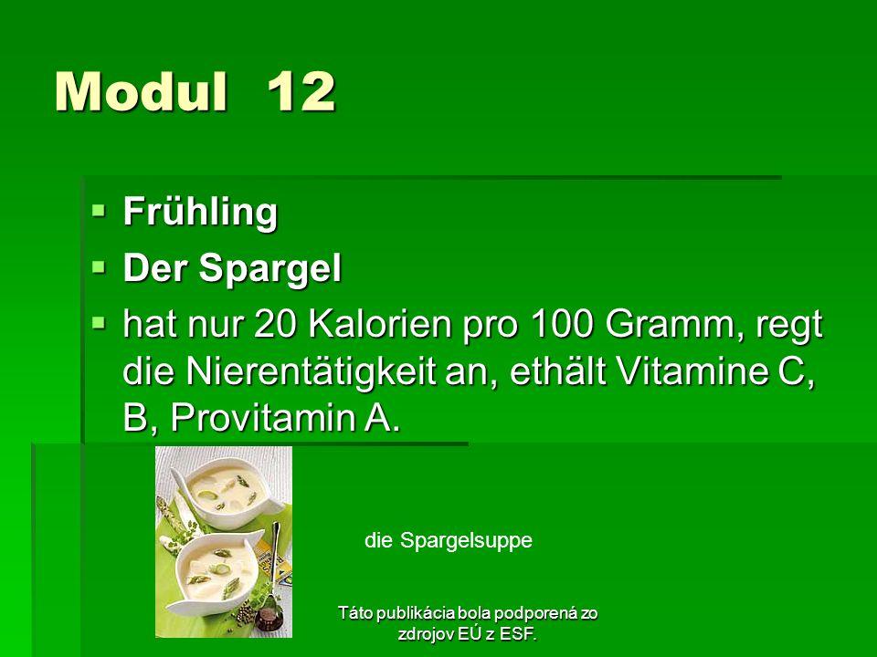 Táto publikácia bola podporená zo zdrojov EÚ z ESF. Modul 12 Frühling Frühling Der Spargel Der Spargel hat nur 20 Kalorien pro 100 Gramm, regt die Nie