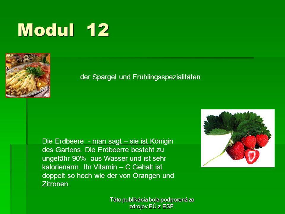 Táto publikácia bola podporená zo zdrojov EÚ z ESF. Modul 12 der Spargel und Frühlingsspezialitäten Die Erdbeere - man sagt – sie ist Königin des Gart