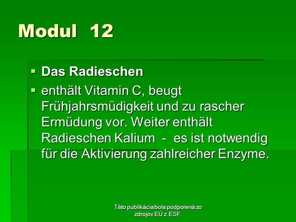 Táto publikácia bola podporená zo zdrojov EÚ z ESF. Modul 12 Das Radieschen Das Radieschen enthält Vitamin C, beugt Frühjahrsmüdigkeit und zu rascher