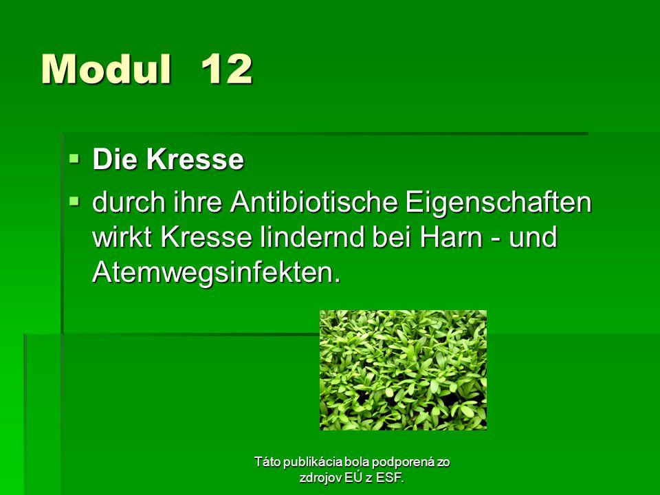 Táto publikácia bola podporená zo zdrojov EÚ z ESF. Modul 12 Die Kresse Die Kresse durch ihre Antibiotische Eigenschaften wirkt Kresse lindernd bei Ha