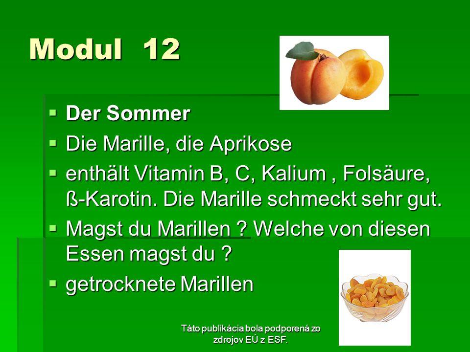 Táto publikácia bola podporená zo zdrojov EÚ z ESF. Modul 12 Der Sommer Der Sommer Die Marille, die Aprikose Die Marille, die Aprikose enthält Vitamin