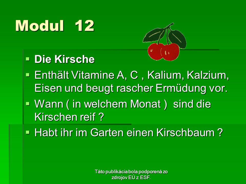 Táto publikácia bola podporená zo zdrojov EÚ z ESF. Modul 12 Die Kirsche Die Kirsche Enthält Vitamine A, C, Kalium, Kalzium, Eisen und beugt rascher E