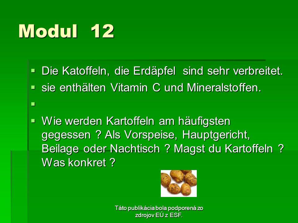 Táto publikácia bola podporená zo zdrojov EÚ z ESF. Modul 12 Die Katoffeln, die Erdäpfel sind sehr verbreitet. Die Katoffeln, die Erdäpfel sind sehr v