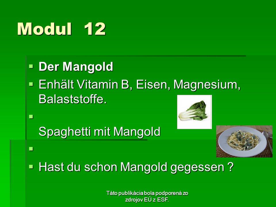 Táto publikácia bola podporená zo zdrojov EÚ z ESF. Modul 12 Der Mangold Der Mangold Enhält Vitamin B, Eisen, Magnesium, Balaststoffe. Enhält Vitamin
