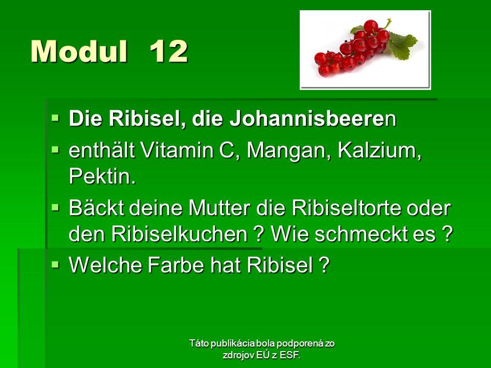 Táto publikácia bola podporená zo zdrojov EÚ z ESF. Modul 12 Die Ribisel, die Johannisbeeren Die Ribisel, die Johannisbeeren enthält Vitamin C, Mangan